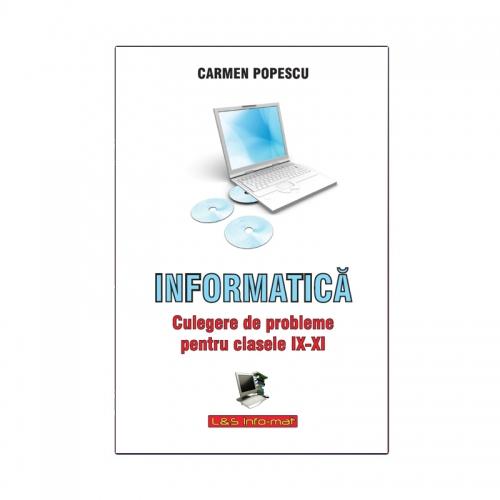 Informatica - Culegere de probleme pentru clasele IX - XI